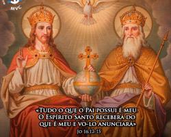 """SOLENIDADE DA SANTÍSSIMA TRINDADE: """"Tudo o que o Pai possui é meu. O Espírito Santo receberá do que é meu e vo-lo anunciará."""""""