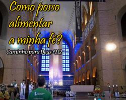 Caminho para Deus 232: Como posso alimentar a minha fé?