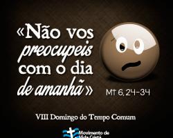 """VIII DOMINGO DO TEMPO COMUM: """"Buscai em primeiro lugar o Reino de Deus e a sua justiça"""""""