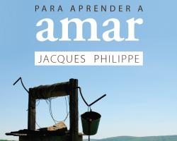 Aprender a rezar para aprender a amar - Jacques Philippe